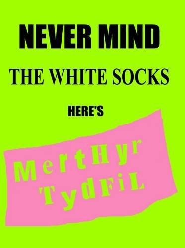 Never Mind the White Socks Here's Merthyr Tydfil