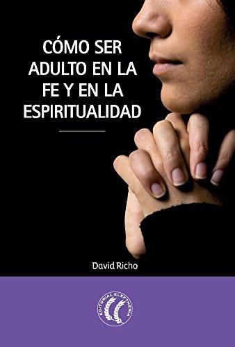 Cómo ser adulto en la fe y en la espiritualidad