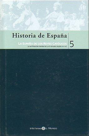 HISTORIA DE ESPAÑA. 5. LA ESPAÑA DE LOS REYES CATÓLICOS.: Amazon ...