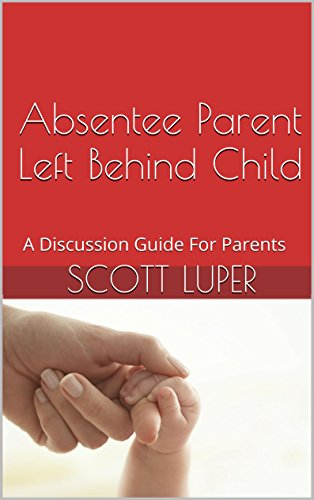 Absentee Parent Left Behind Child: A Discussion Guide For Parents
