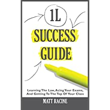 The 1L Success Guide: Learning the Law, Acing Your Exams, and Getting to the Top of Your Class (Law School Success Guides)