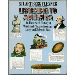 Listening to America: An illustrated history of words and phrases from our lively and splendid past, Flexner, Stuart Berg
