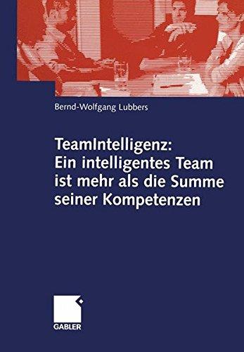TeamIntelligenz: Ein intelligentes Team ist mehr als die Summe seiner Kompetenzen (German Edition)