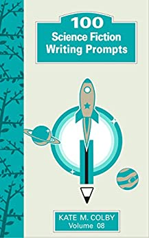 100 Science Fiction Writing Prompts (Fiction Ideas Vol. 8) by [Colby, Kate M.]