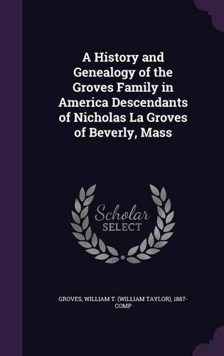 Download A History and Genealogy of the Groves Family in America Descendants of Nicholas La Groves of Beverly, Mass pdf