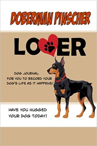 Doberman Pinscher Lover Dog Journal Create A Diary On Life With