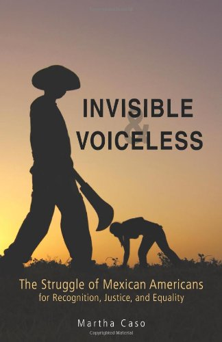 Invisible and Voiceless: The Struggle of Mexican Americans for Recognition, Justice, and Equality