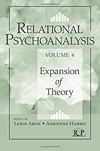 Relational Psychoanalysis, Volume 4: Expansion of Theory (Relational Perspectives Book Series)