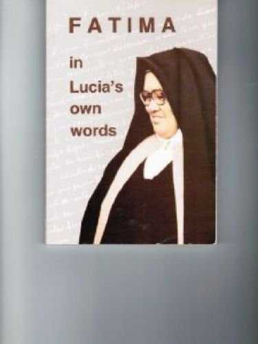 Fatima in Lucia's Own Words: Sister Lucia's Memoirs.