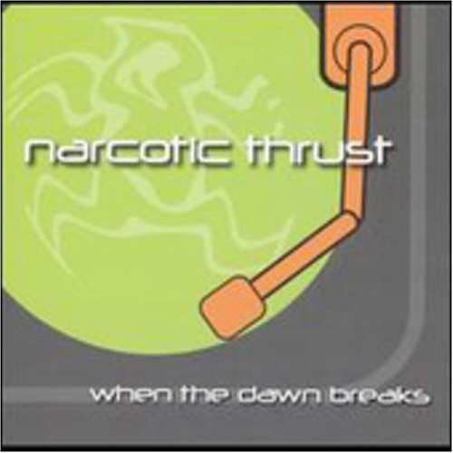 Narcotic Thrust - When The Dawn Breaks (Single) - Zortam Music