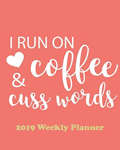 I Run on Coffee & Cuss Words: The Planner Sticker Planner 2019 Dated Weekly Vertical Layout Productivity Planner Agenda and Calendar with Notes, ... (Living Coral Pantone Color of the Year)