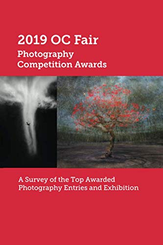 2019 OC Fair Photography Competition Awards: A Survey of the Top Awarded Photography Entries and Exhibition