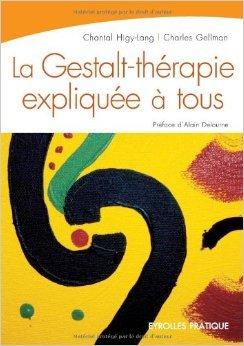 La Gestalt-thérapie expliquée à tous : Intelligence relationnelle et art de vivre de Chantal Higy-Lang,Charles Gellman,Alain Delourme (Préface) ( 8 novembre 2007 ) Broché – 1705 Eyrolles (8 novembre 2007) B015YMEO64