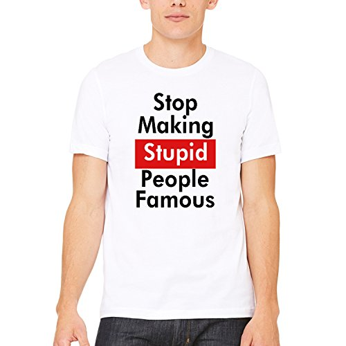 stop making stupid people famous - 8