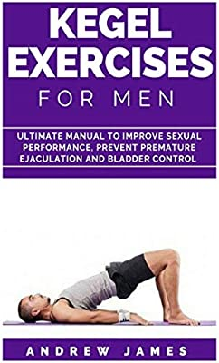 KEGEL EXERCISE FOR MEN: Ultimate Manual to Improve Sexual ...