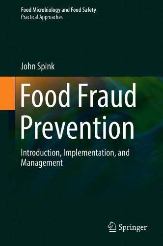 Food Fraud Prevention: Introduction, Implementation, and Management (Food Microbiology and Food Safety) (Food Safety Management)