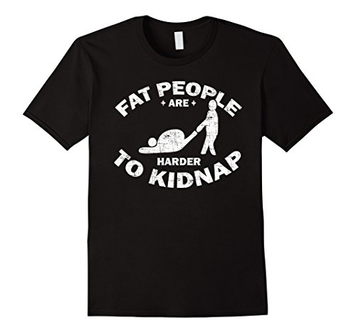 Fat People Are Harder To Kidnap T-Shirt - Body & Weight Loss (Clothes People Fat)