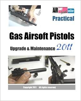 Practical Gas Airsoft Pistols Upgrade & Maintenance 2011