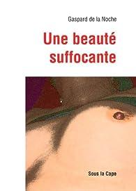 Une beauté suffocante par Gaspard de la Noche