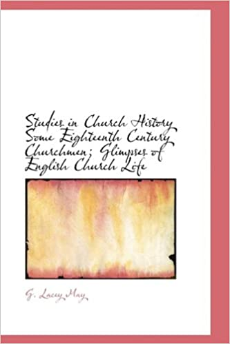 Studies in Church History Some Eighteenth Century Churchmen; Glimpses of English Church Life