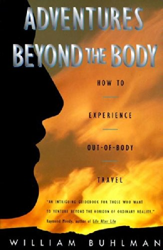 Adventures Beyond the Body: How to Experience Out-of-Body Travel - Journeys Out Of The Body