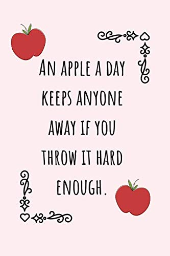 An Apple A Day Keeps Anyone Away If You  Throw It Hard Enough.: Funny Apples Journal Ideal As A Recipe Book To Write In Your Favorite Recipes by Wild Journals