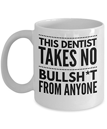 Takes no Bullsht from Anyone Dentist Mug - Cool Coffee Cup
