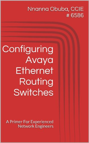 Configuring Avaya Ethernet Routing Switches: A Primer For Experienced Network Engineers