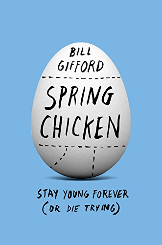 Spring Chicken: Stay Young Forever (or Die Trying)