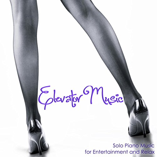 Elevator Music - Solo Piano Music for Entertainment and Relax