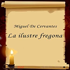 La ilustre fregona [The Illustrious Kitchen Maid] Audiobook