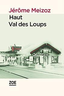 Haut Val des Loups : un vrai roman, Meizoz, Jérôme