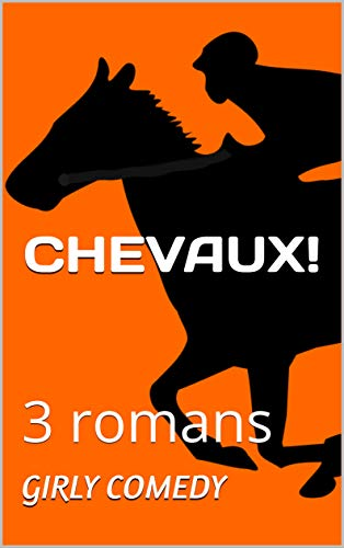 CHEVAUX ! 3 romans Girly Comedy (French Edition)