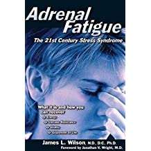 M.D. James L. Wilson: Adrenal Fatigue : The 21st Century Stress Syndrome (Paperback); 2001 Edition