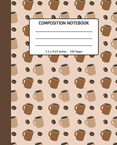"Composition Notebook: School, High School and College Composition Book for Kids Teenagers or Adults Who Love Coffee - 100 Wide Ruled Line Pages - Softcover with Coffee Pattern -  7.5 x 9.25"" by Nifty Fruit Media"