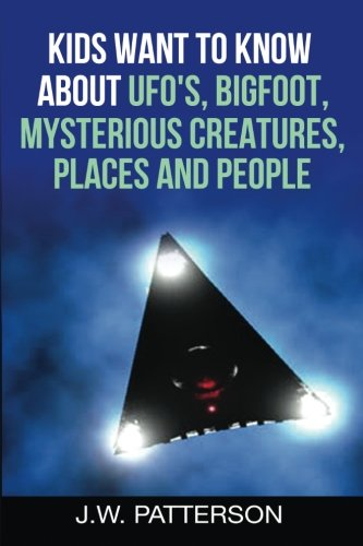 Kids Want To Know About  UFO's Bigfoot Mysterious Creatures Mysterious Places Mysterious People