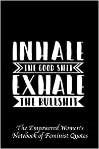 Inhale The Good Shit Exhale The Bullshit: Empowered Women\'s ...