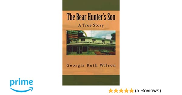 The Bear Hunter's Son: A True Story: Georgia Ruth Wilson