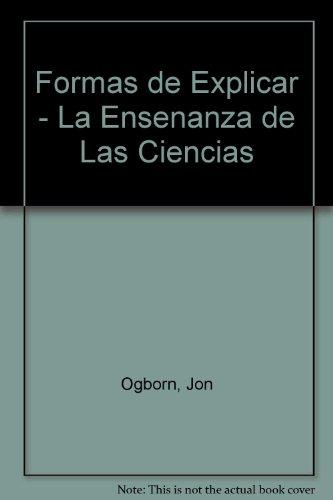 Formas de Explicar - La Ensenanza de Las Ciencias (Spanish Edition)