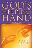 God's Helping Hand Book Ii, Teresa Gilbert, 147715745X