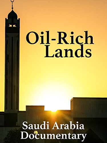 Oil-Rich Lands: Saudi Arabia Documentary