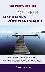 Das Leben hat keinen Rückwärtsgang: Die Evolution des Bewusstseins, spirituelles Wachstum und das Familienstellen