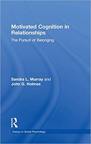 Amazoncom Motivated Cognition In Relationships The Pursuit Of  Motivated Cognition In Relationships The Pursuit Of Belonging Essays In  Social Psychology St Edition