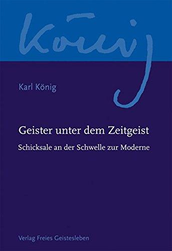 Geister unter dem Zeitgeist: Schicksale an der Schwelle zur Moderne (Karl König Werkausgabe)