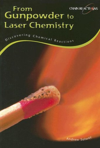 From Gunpowder to Laser Chemistry: Discovering Chemical Reactions (Chain Reactions!)