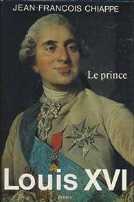 Louis XVI. Tome 1 : Le prince par Jean-François Chiappe