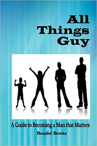 All Things Guy: A Guide to Becoming a Man That Matters: Amazon.es ...
