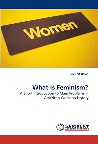 What Is Feminism?: A Short Introduction to Main Problems in American Women's History