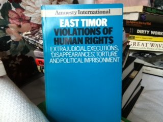 East Timor Violations of Human Rights: Extrajudicial Executions, Disappearances, Torture and Political Imprisonment, -