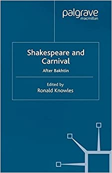 Shakespeare and Carnival: After Bakhtin (Early Modern Literature in History)